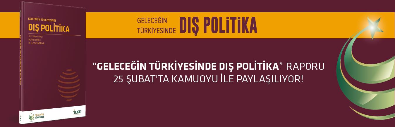"""""""GELECEĞİN TÜRKİYESİNDE DIŞ POLİTİKA"""" RAPORU 25 ŞUBAT'TA KAMUOYU İLE PAYLAŞILIYOR!"""